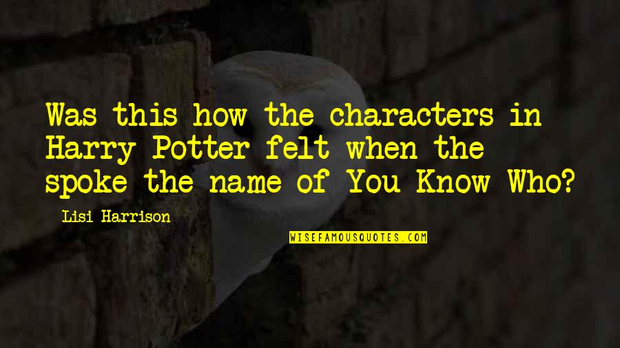 Harry Potter Characters Quotes By Lisi Harrison: Was this how the characters in Harry Potter