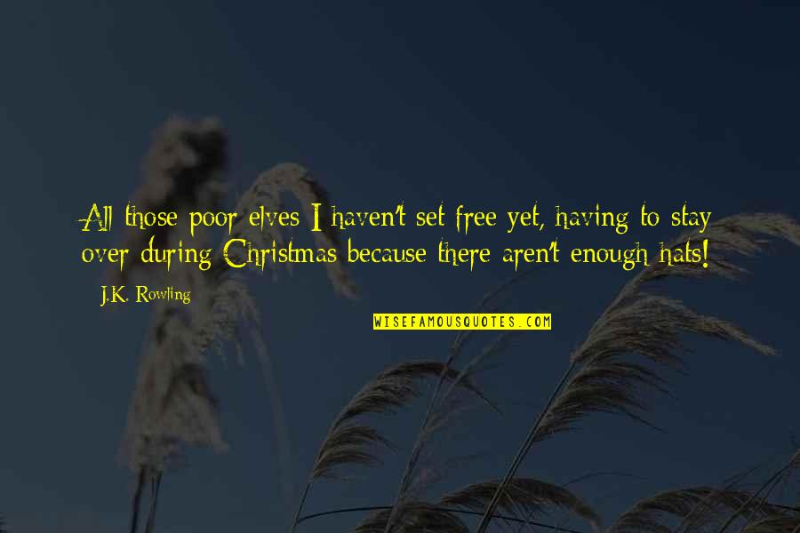 Harry Potter Christmas Quotes By J.K. Rowling: All those poor elves I haven't set free