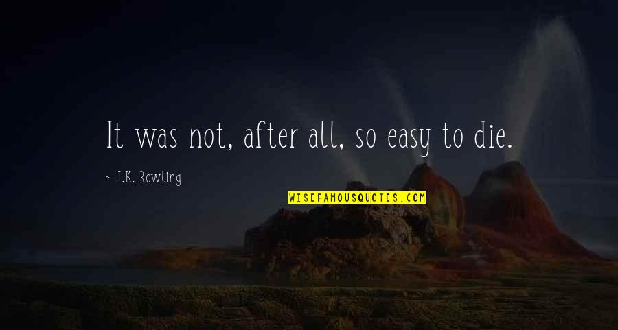 Harry Potter Deathly Hallows Quotes By J.K. Rowling: It was not, after all, so easy to