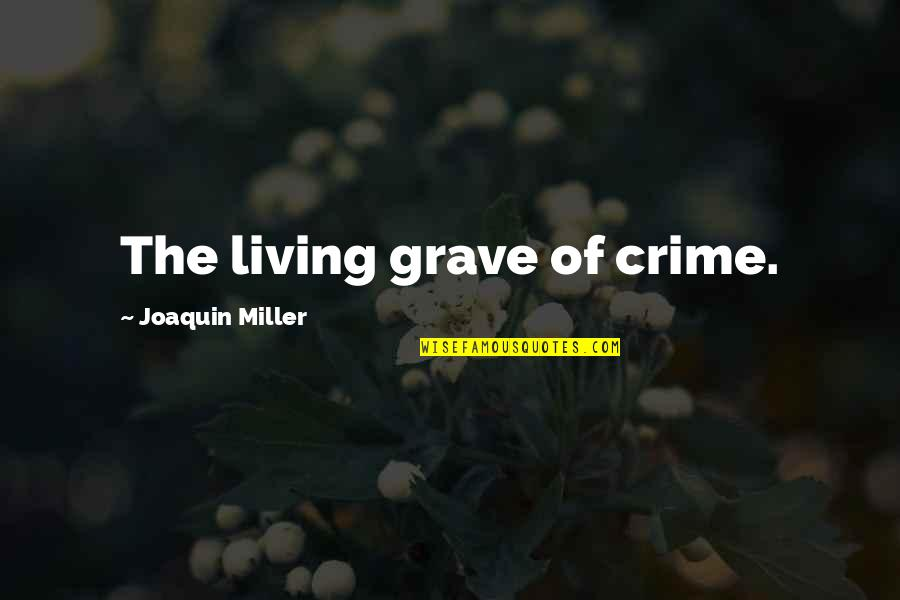 Harry Potter Deathly Hallows Quotes By Joaquin Miller: The living grave of crime.