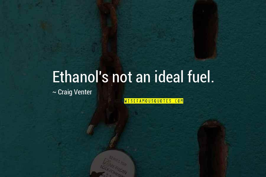 Harry Potter Knockturn Alley Quotes By Craig Venter: Ethanol's not an ideal fuel.