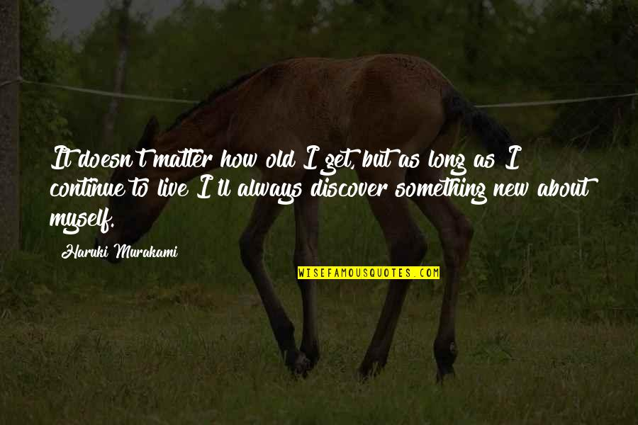 Harry Potter Knockturn Alley Quotes By Haruki Murakami: It doesn't matter how old I get, but