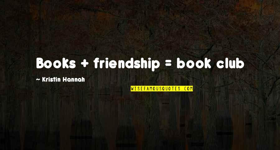 Harry Potter Knockturn Alley Quotes By Kristin Hannah: Books + friendship = book club