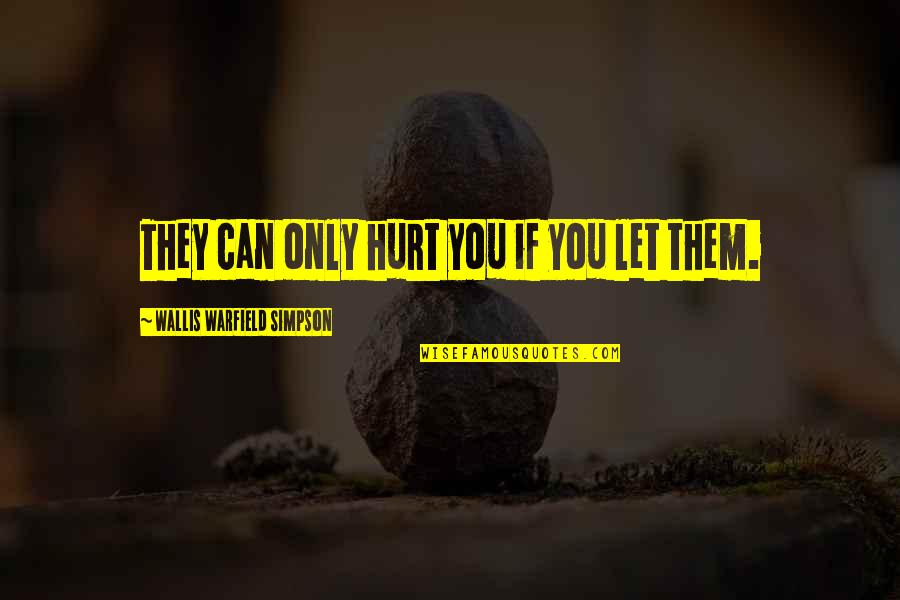 Harry Potter Knockturn Alley Quotes By Wallis Warfield Simpson: They can only hurt you if you let
