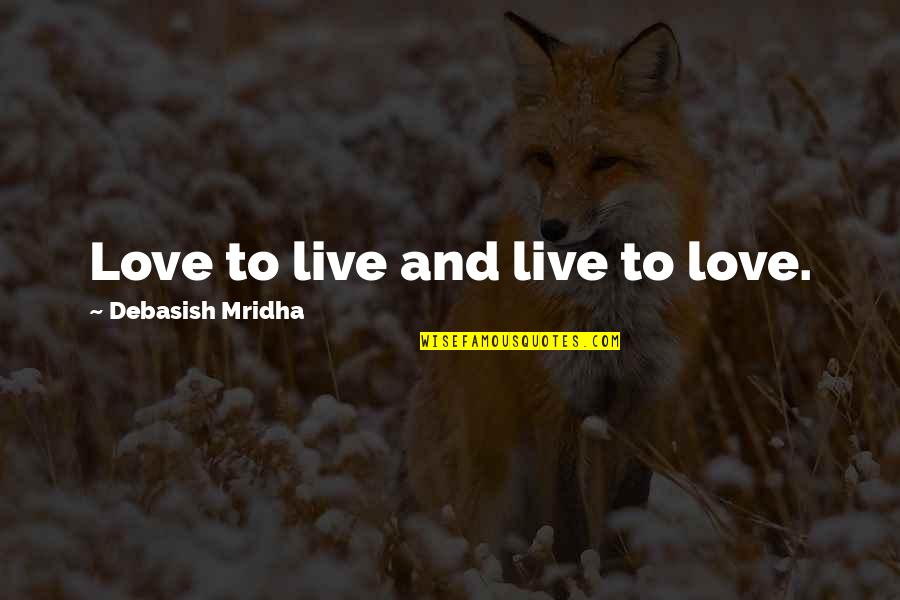 Harry Potter Nearly Headless Nick Quotes By Debasish Mridha: Love to live and live to love.
