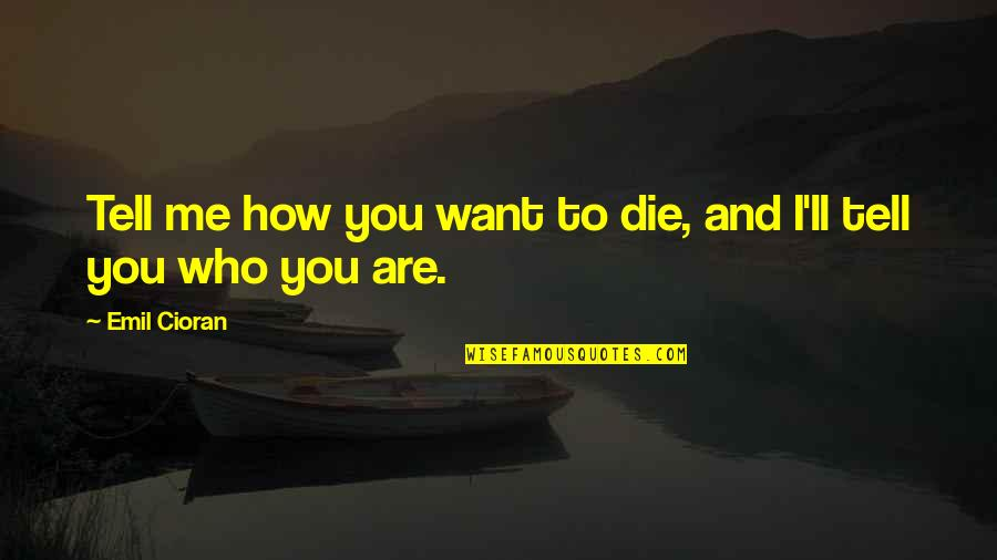 Harry Potter Nearly Headless Nick Quotes By Emil Cioran: Tell me how you want to die, and