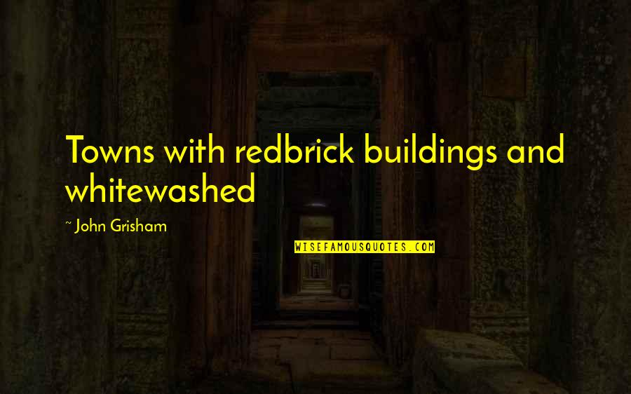 Harry Potter Romione Quotes By John Grisham: Towns with redbrick buildings and whitewashed
