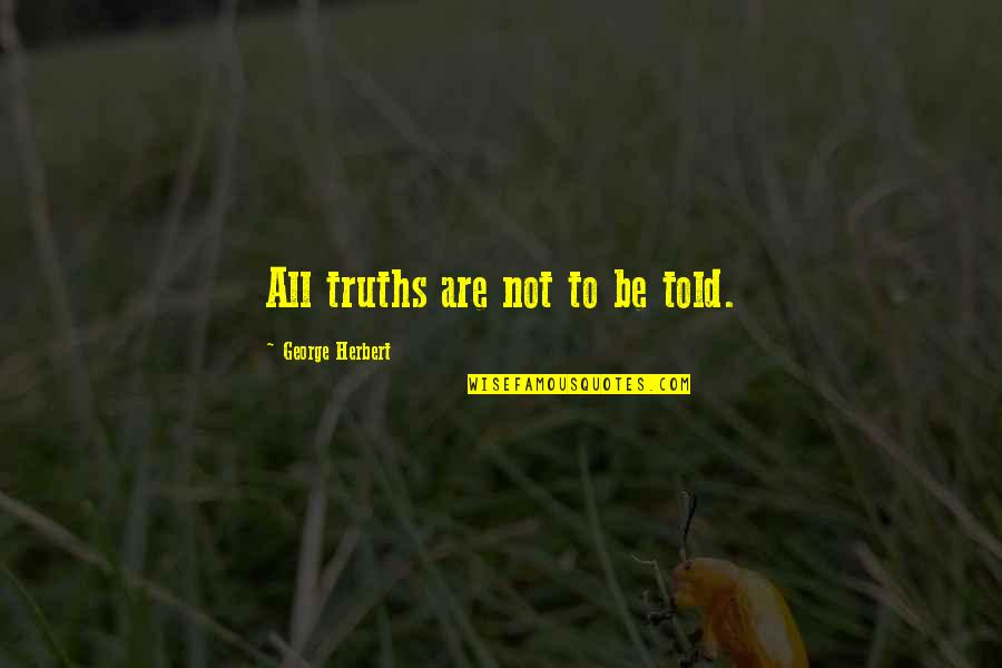 Harsh But True Love Quotes By George Herbert: All truths are not to be told.