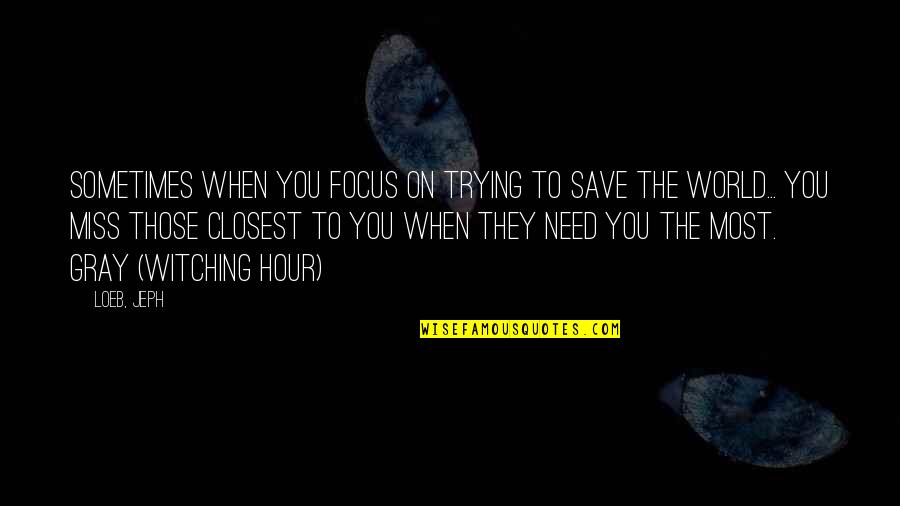 Harsh But True Love Quotes By Loeb, Jeph: Sometimes when you focus on trying to save