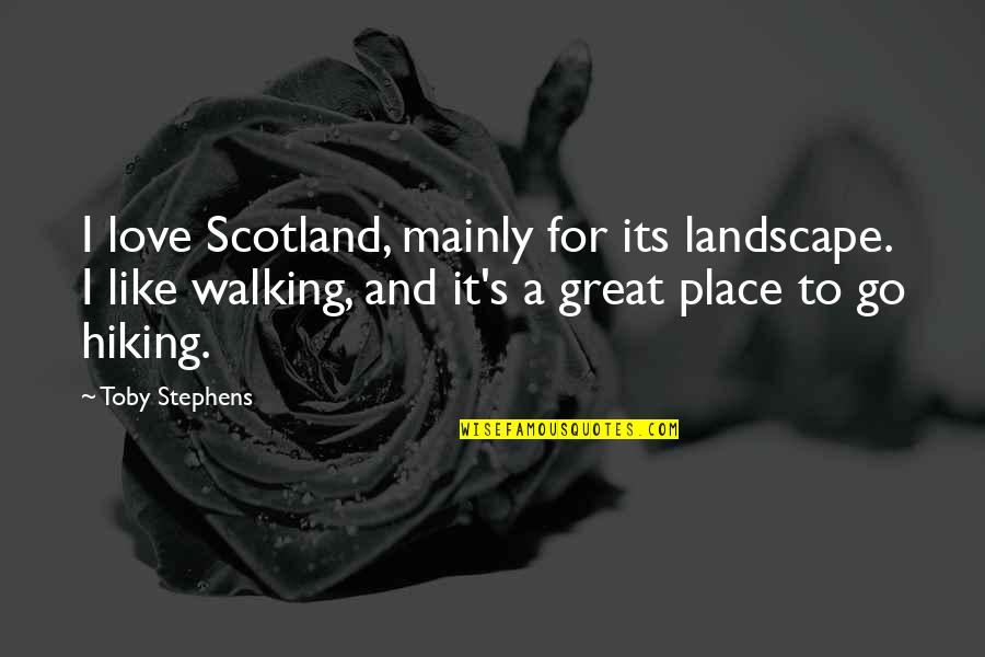 Harsh But True Love Quotes By Toby Stephens: I love Scotland, mainly for its landscape. I