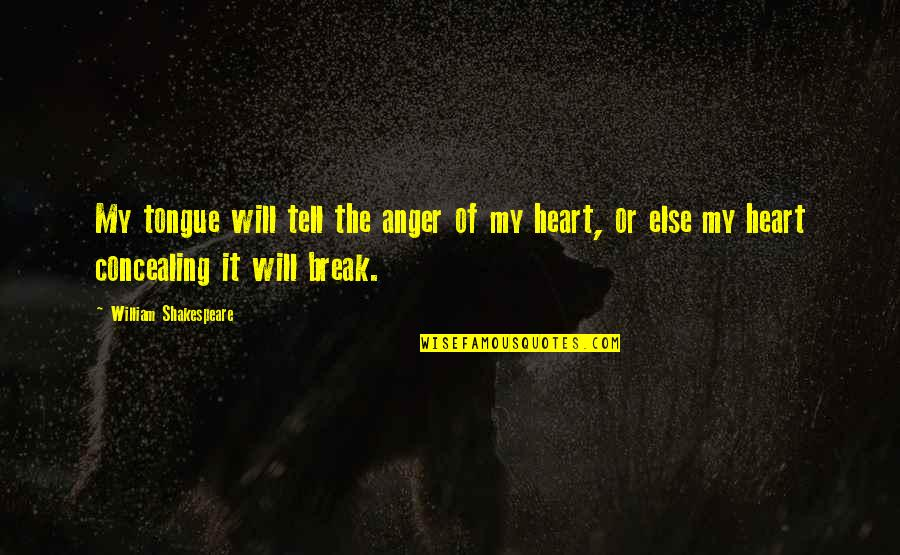 Harsh But True Love Quotes By William Shakespeare: My tongue will tell the anger of my