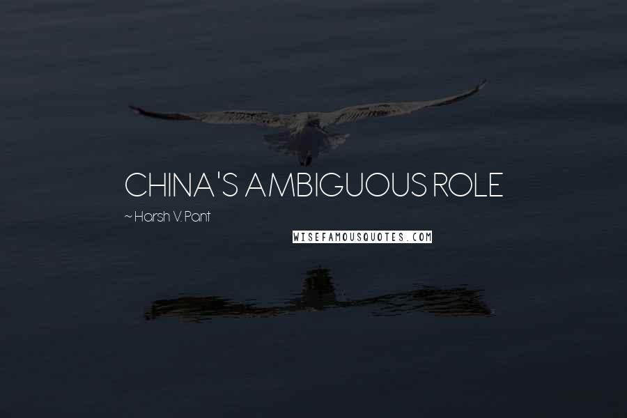 Harsh V. Pant quotes: CHINA'S AMBIGUOUS ROLE