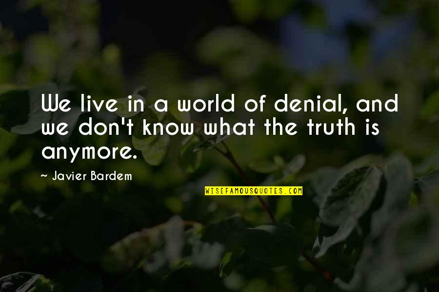 Hart Of Dixie Zoe Hart Quotes By Javier Bardem: We live in a world of denial, and