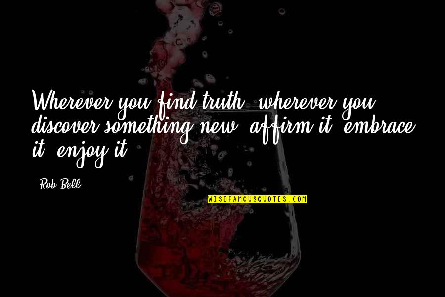Hart Of Dixie Zoe Hart Quotes By Rob Bell: Wherever you find truth, wherever you discover something