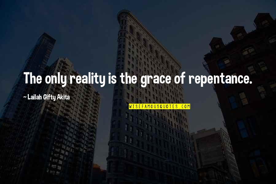 Hartford Home Insurance Quotes By Lailah Gifty Akita: The only reality is the grace of repentance.