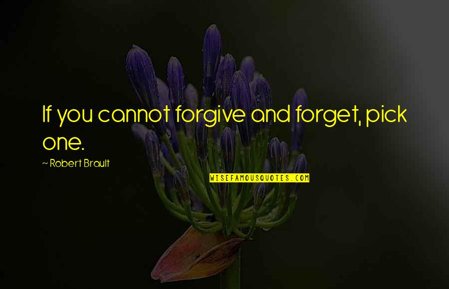 Hartford Home Insurance Quotes By Robert Brault: If you cannot forgive and forget, pick one.