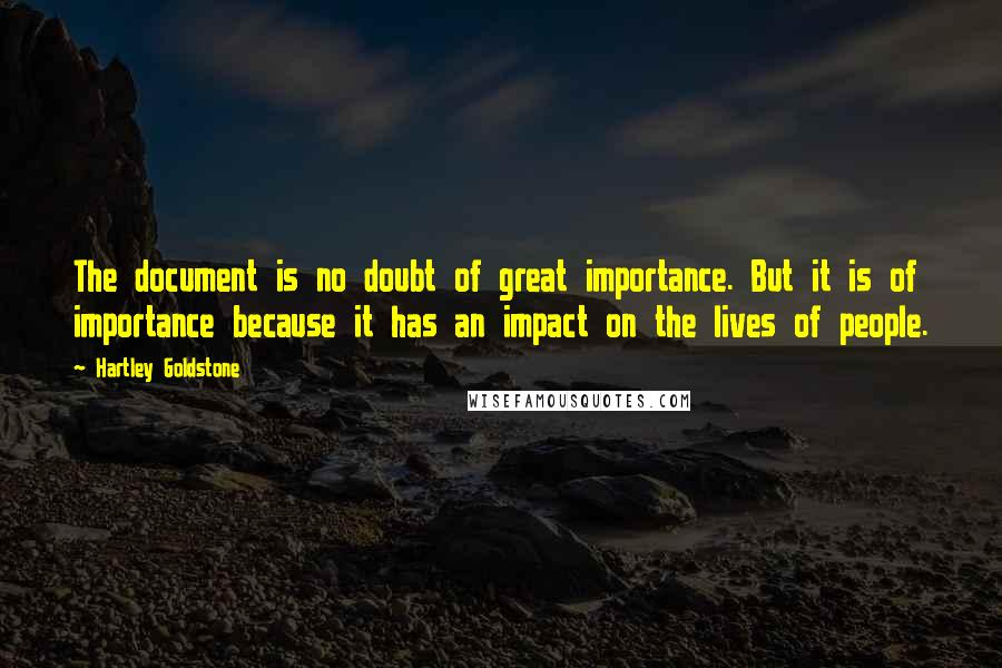 Hartley Goldstone quotes: The document is no doubt of great importance. But it is of importance because it has an impact on the lives of people.
