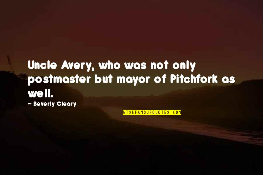 Harty Quotes By Beverly Cleary: Uncle Avery, who was not only postmaster but