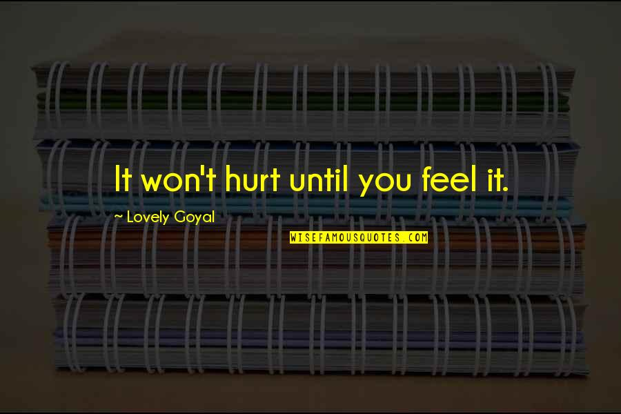 Harty Quotes By Lovely Goyal: It won't hurt until you feel it.
