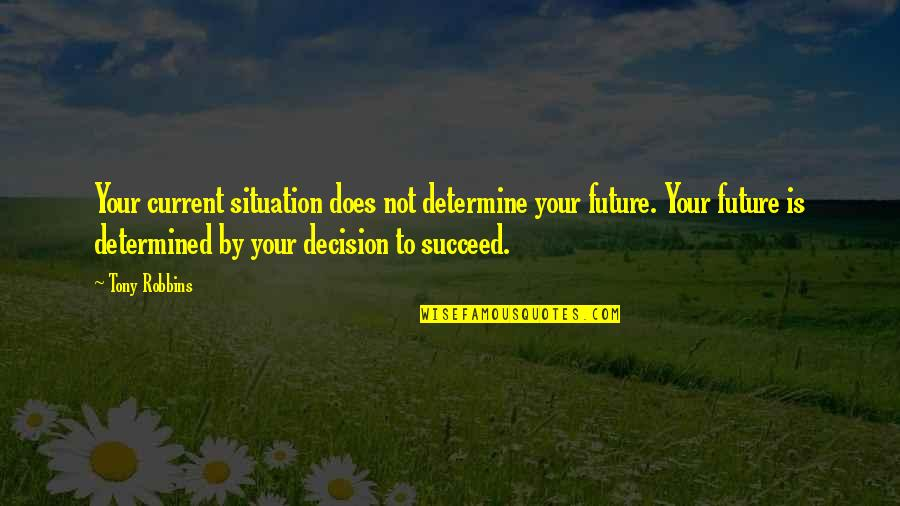 Harty Quotes By Tony Robbins: Your current situation does not determine your future.