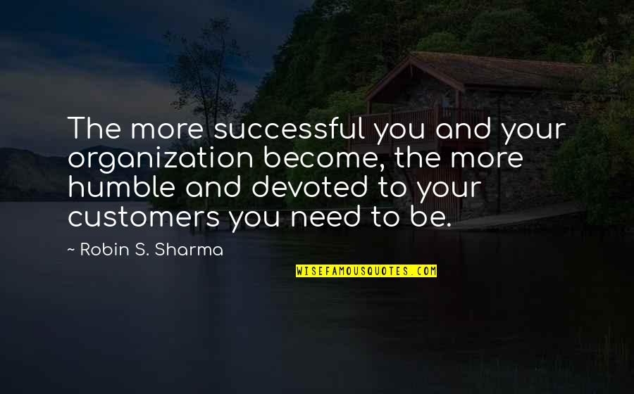 Harvard Referencing Block Quotes By Robin S. Sharma: The more successful you and your organization become,