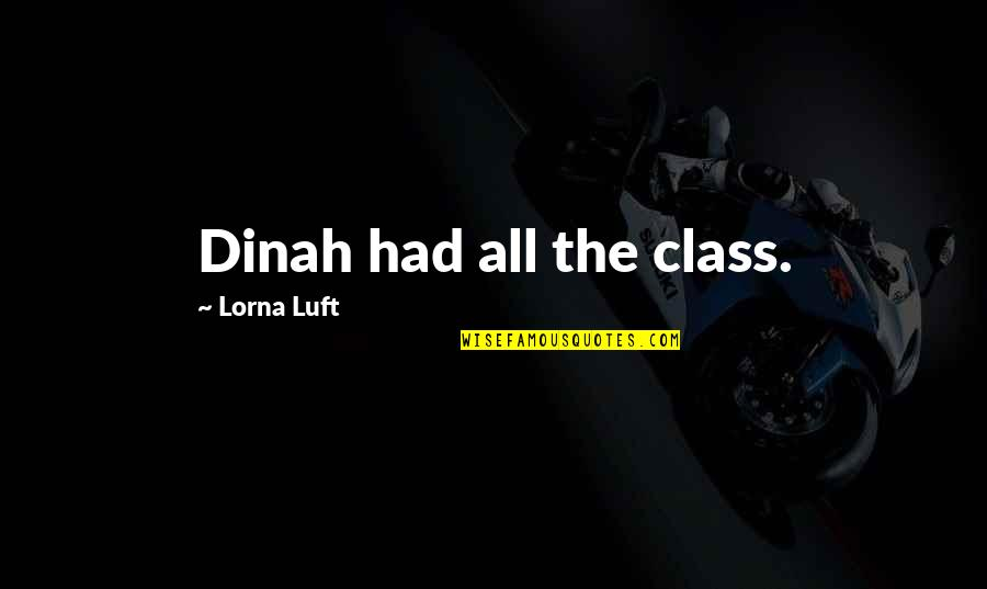 Harvest By Manjula Padmanabhan Quotes By Lorna Luft: Dinah had all the class.