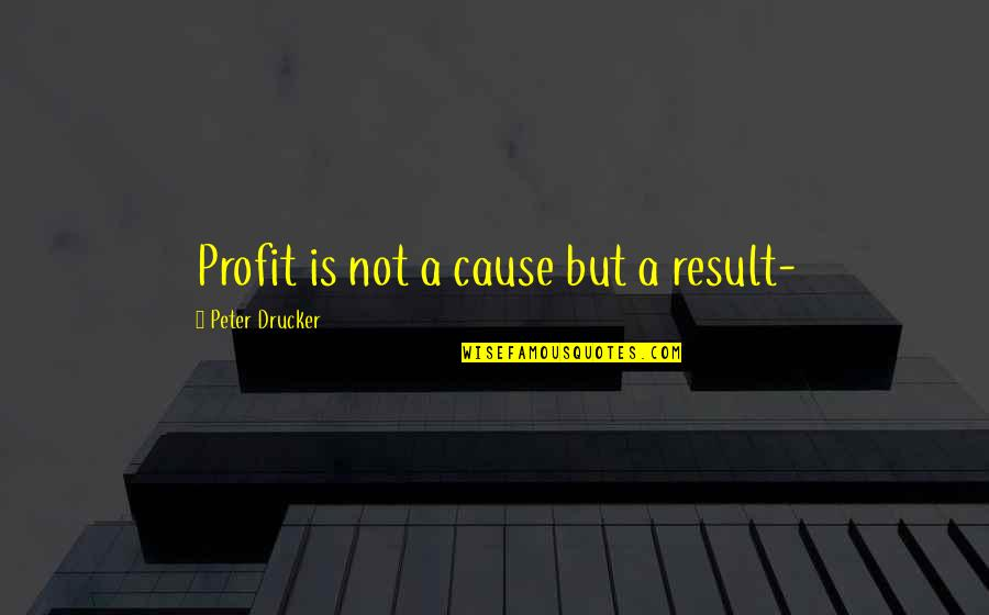 Harvest By Manjula Padmanabhan Quotes By Peter Drucker: Profit is not a cause but a result-