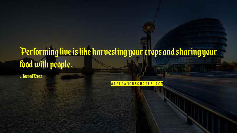 Harvesting Quotes By Jason Mraz: Performing live is like harvesting your crops and