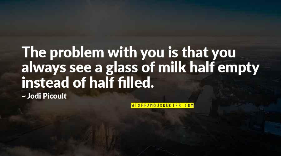Harvesting Quotes By Jodi Picoult: The problem with you is that you always