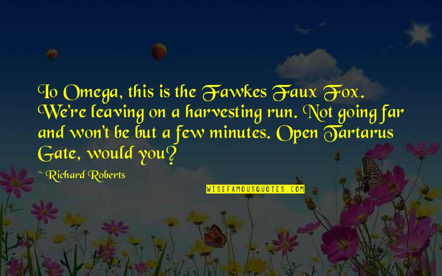 Harvesting Quotes By Richard Roberts: Io Omega, this is the Fawkes Faux Fox.