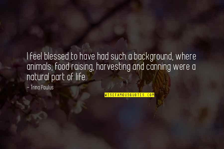 Harvesting Quotes By Trina Paulus: I feel blessed to have had such a