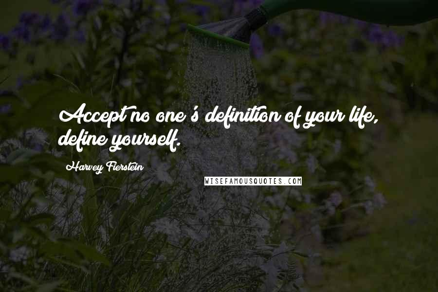 Harvey Fierstein quotes: Accept no one's definition of your life, define yourself.