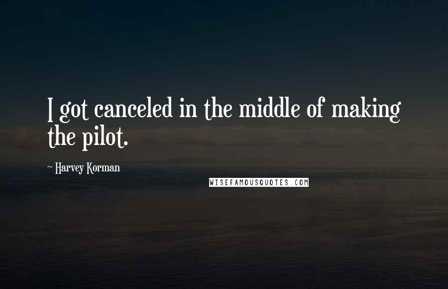 Harvey Korman quotes: I got canceled in the middle of making the pilot.