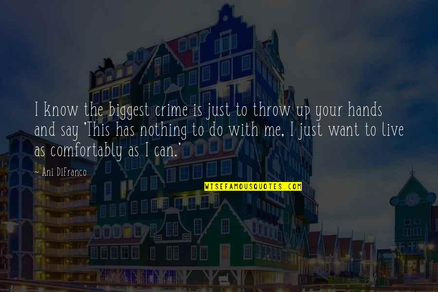 Has Nothing To Say Quotes By Ani DiFranco: I know the biggest crime is just to