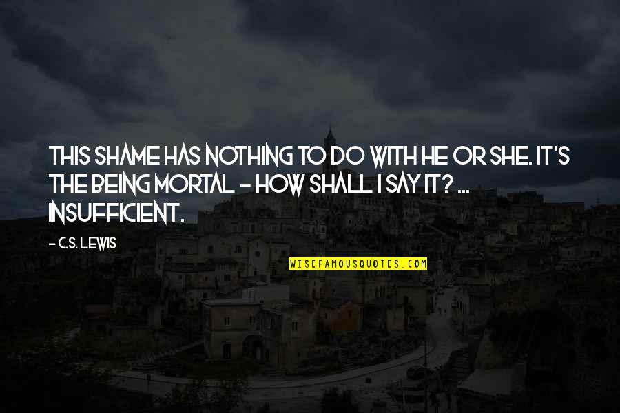 Has Nothing To Say Quotes By C.S. Lewis: This shame has nothing to do with He