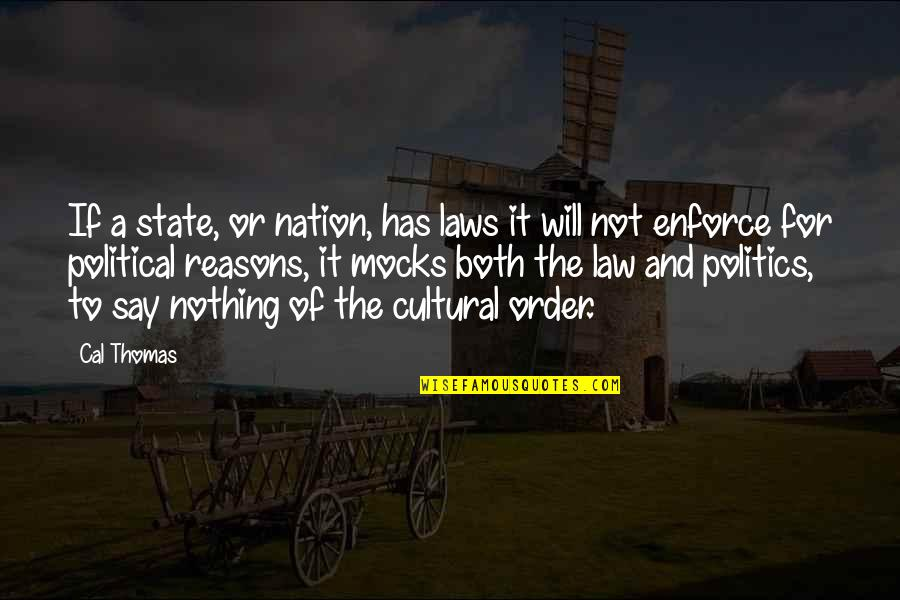 Has Nothing To Say Quotes By Cal Thomas: If a state, or nation, has laws it