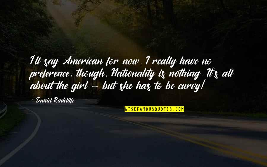 Has Nothing To Say Quotes By Daniel Radcliffe: I'll say American for now. I really have
