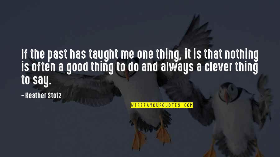 Has Nothing To Say Quotes By Heather Stotz: If the past has taught me one thing,