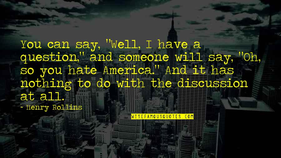 "Has Nothing To Say Quotes By Henry Rollins: You can say, ""Well, I have a question,"""