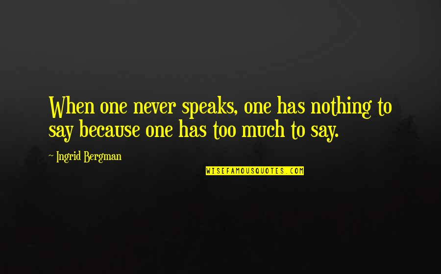 Has Nothing To Say Quotes By Ingrid Bergman: When one never speaks, one has nothing to