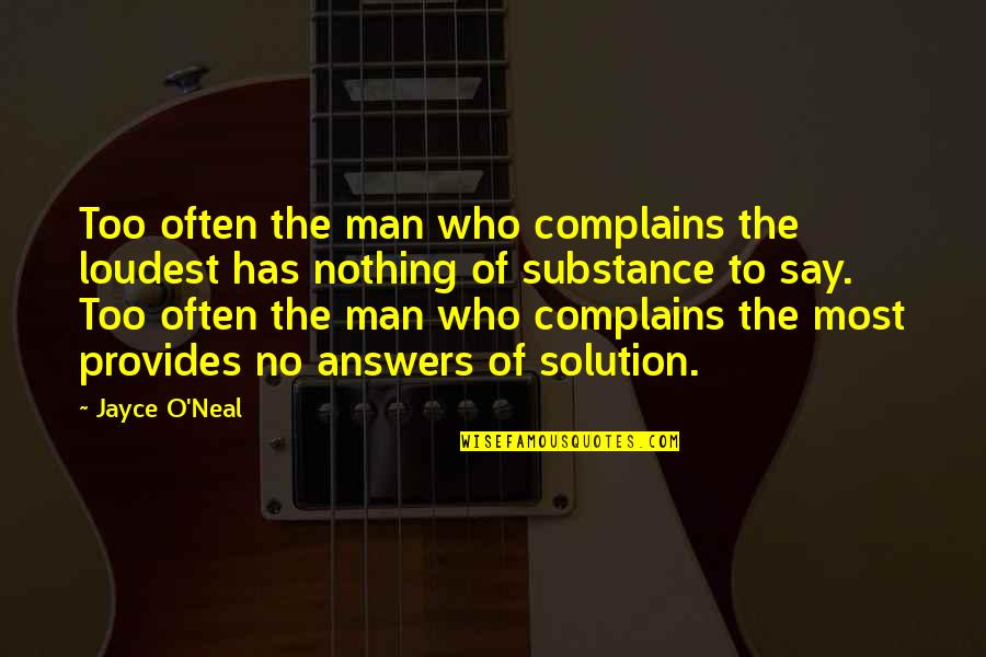 Has Nothing To Say Quotes By Jayce O'Neal: Too often the man who complains the loudest