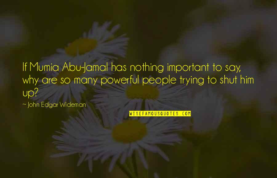 Has Nothing To Say Quotes By John Edgar Wideman: If Mumia Abu-Jamal has nothing important to say,