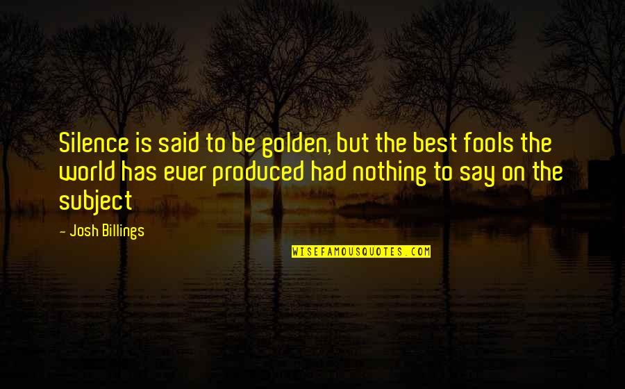 Has Nothing To Say Quotes By Josh Billings: Silence is said to be golden, but the