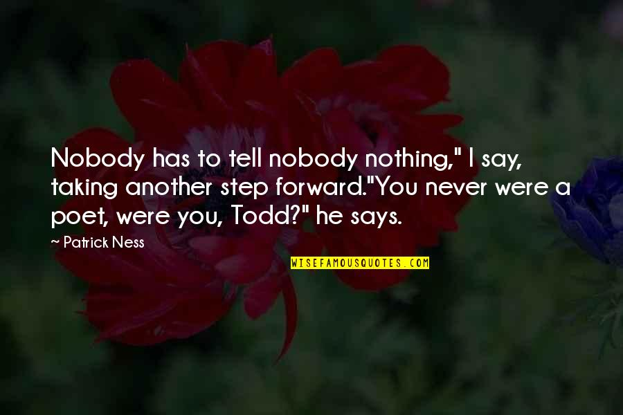 "Has Nothing To Say Quotes By Patrick Ness: Nobody has to tell nobody nothing,"" I say,"