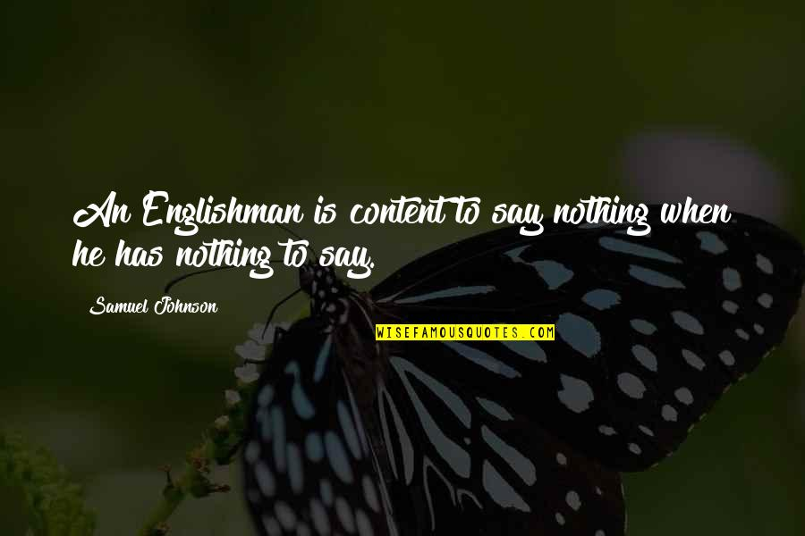 Has Nothing To Say Quotes By Samuel Johnson: An Englishman is content to say nothing when