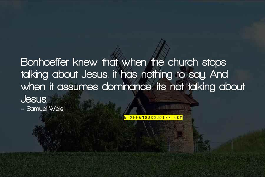 Has Nothing To Say Quotes By Samuel Wells: Bonhoeffer knew that when the church stops talking