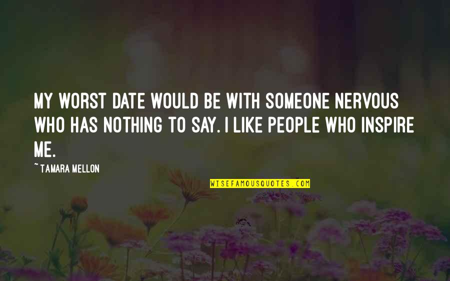 Has Nothing To Say Quotes By Tamara Mellon: My worst date would be with someone nervous
