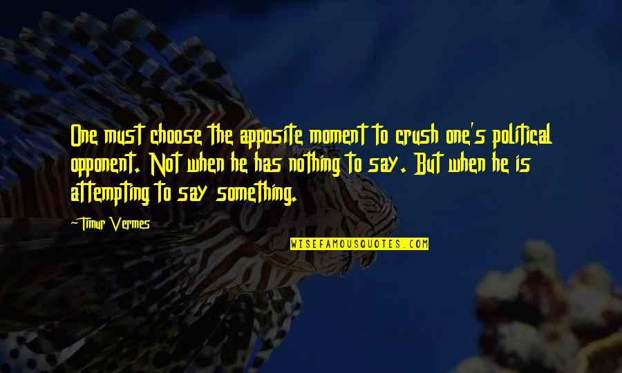 Has Nothing To Say Quotes By Timur Vermes: One must choose the apposite moment to crush