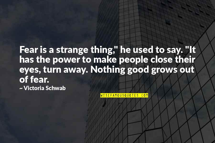 "Has Nothing To Say Quotes By Victoria Schwab: Fear is a strange thing,"" he used to"