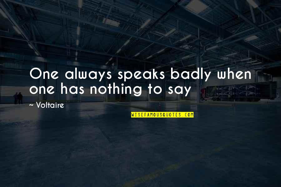 Has Nothing To Say Quotes By Voltaire: One always speaks badly when one has nothing